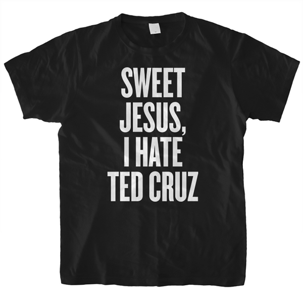 SWEET JESUS, I HATE TED CRUZ