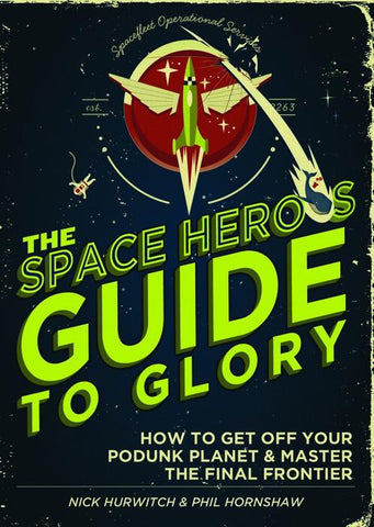 The Space Hero's Guide to Glory by Nick Hurwitch & Phil Hornshaw