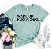 Wake Up Hug A Dog T-shirt