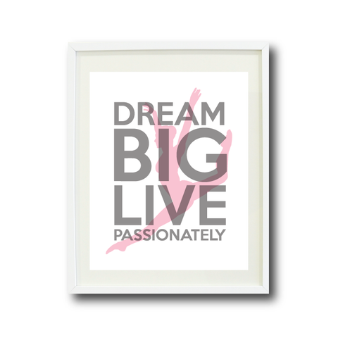 Dream Big Live Passionately - Dance Wall Art Print for Girls and Teen - Dancer - Dancing - White, Grey and Light Pink