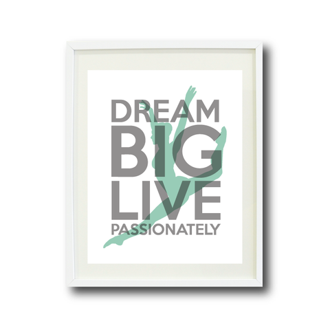 Dream Big Live Passionately - Dance Wall Art Print for Girls and Teen - Dancer - Dancing - White, Grey and Grayed Jade