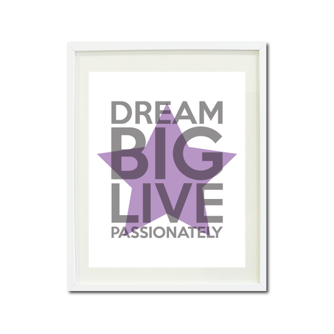 Dream Big Live Passionately - Dance, Theatre, Music Wall Art Print for Girls, Boys and Teen - Star - Musical Theater - Performing Arts - White, Grey and Purple