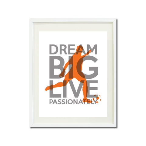 Dream Big Live Passionately Art Print - Soccer Player Team Gift for Boys - Titanium Grey and Orange