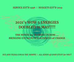 MAY 2021..... WOW ENERGIES HEADING OUR WAY..... STAY GROUNDED & FLOWING with THE CHANGES PRESENTED & WANTING to PRESS YOU FORWARD!!