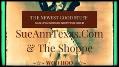 Get Notices for The Newest Good Stuff to Shop @ SueAnnTexas.com