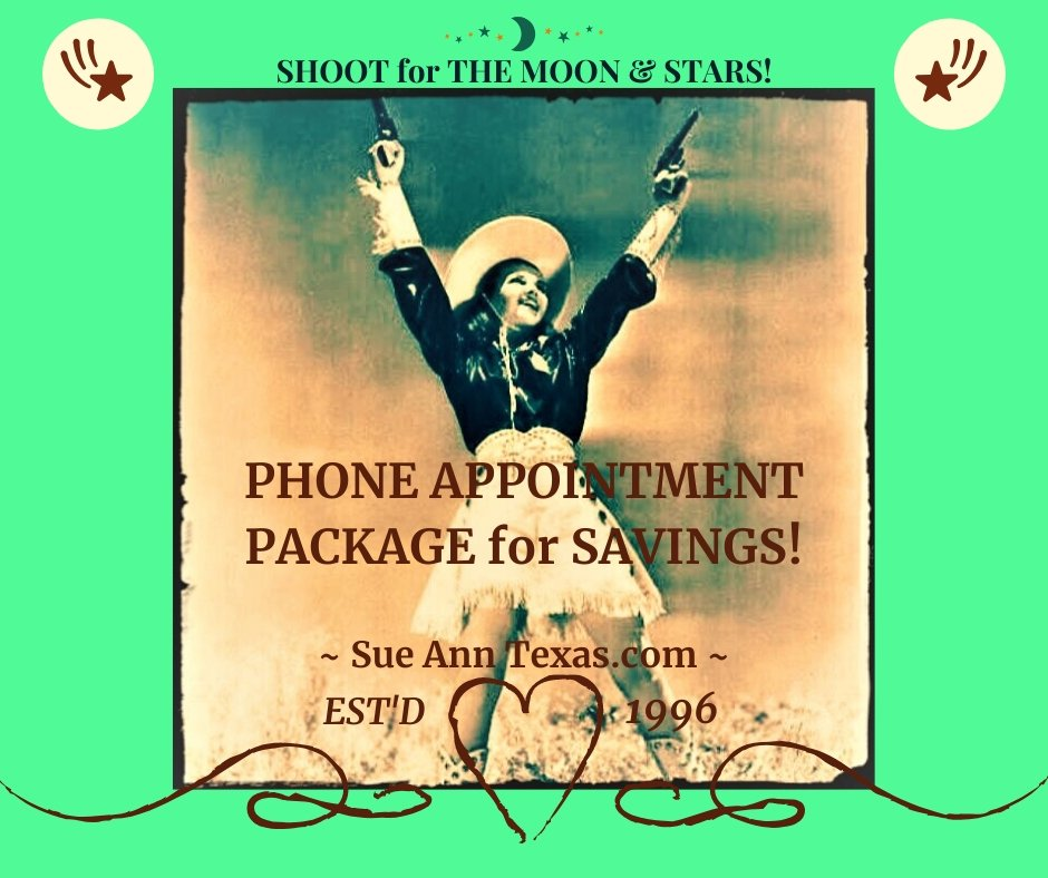 Additional Option! Preferred Phone Appointment Rate with The Package. Now Choose to Save $80 or $120 for You, Your Life &/or All Your Animals!! - SueAnnTexas.Com & The Shoppe