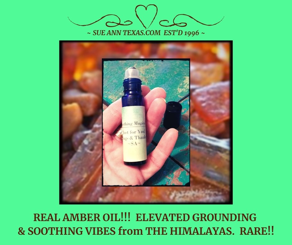 Additional Option! RARE, REAL AMBER OIL from The High Vibe Himalayas. Soothing, Calming, Grounding Balance!! - SueAnnTexas.Com & The Shoppe