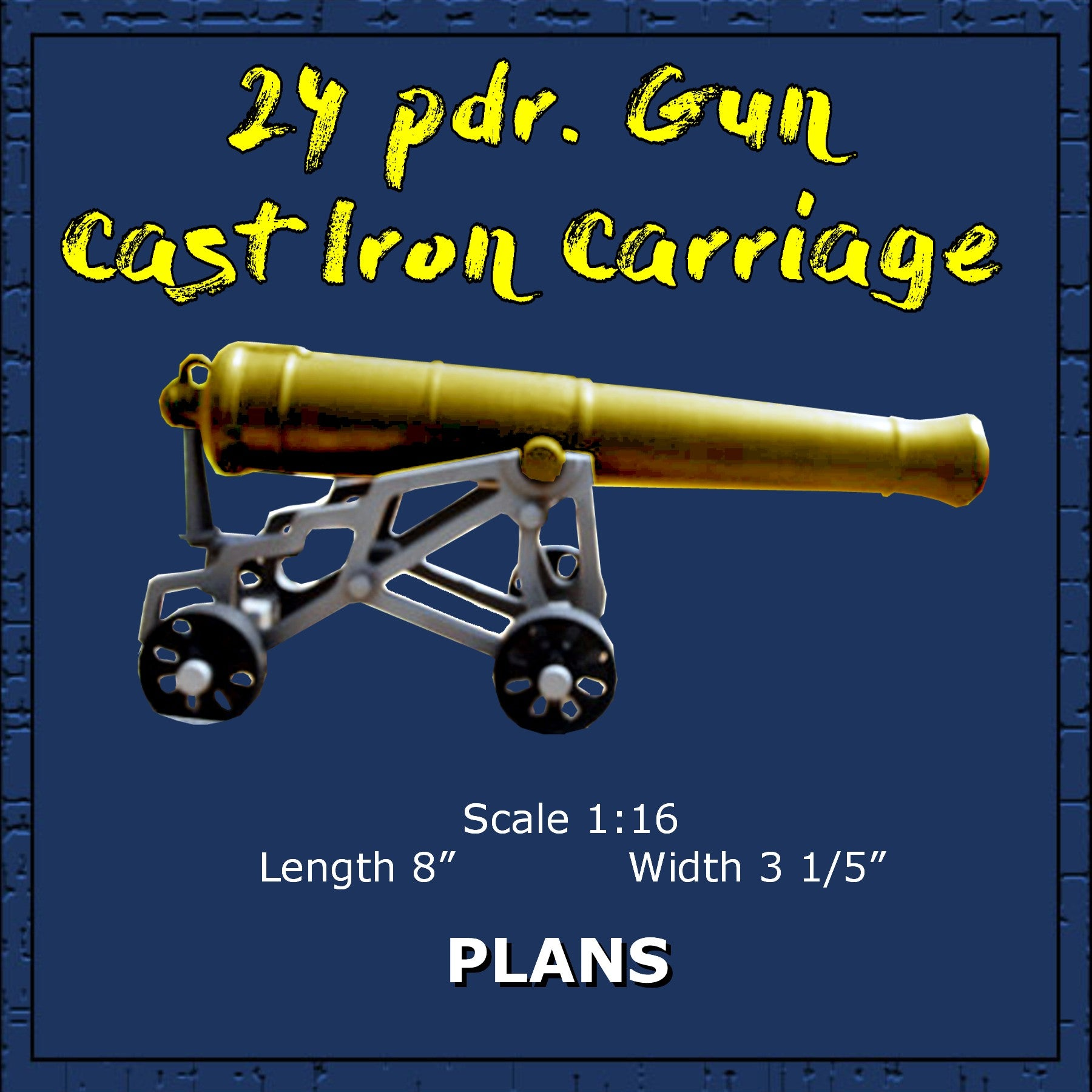 Full size Printed Plans and Article Scale 1:16  24 pdr. Gun with Cast Iron Carriage