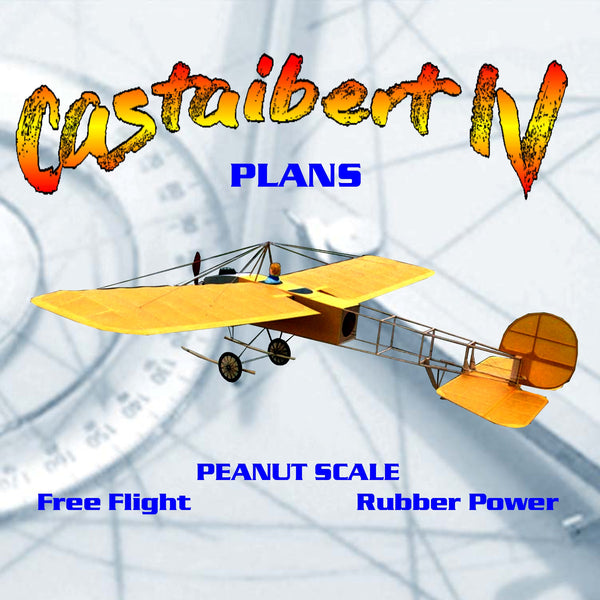 Full Size Printed Peanut Scale Plans Castaibert IV The original model flew right off the board