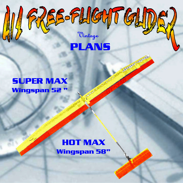 "Full Size Printed Plan A/1 FREE-FLIGHT GLIDER 1 58"" w/S 2 52 1/2"" W/S "" HOT & SUPER MAX"