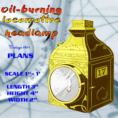 Full size printed plan Model Oil-burning lo­comotive headlamp (for desk, den or gatepost)