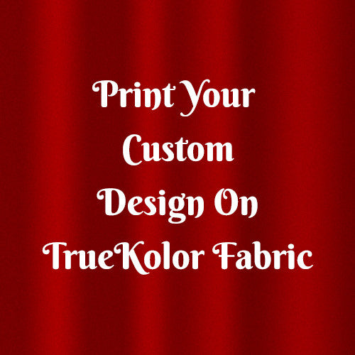 Print Your Design on our TrueKolor Wrinkle Free Fabric