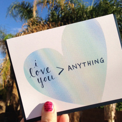 I Love You More Than Anything Greeting Card