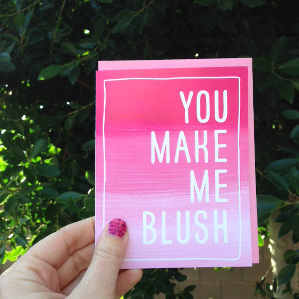 You Make Me Blush Greeting Card