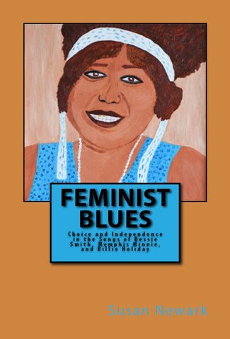 Paperback Feminist Blues: Choice and Independence in the Songs of Bessie Smith, Memphis Minnie, and Billie Holiday Music History Women's Studies Lyrical Analysis Black History Print Edition