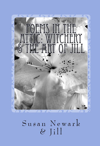 Paperback Poems in the Attic: Witchery & the Art of Jill Women's Letters Friendships Print Edition