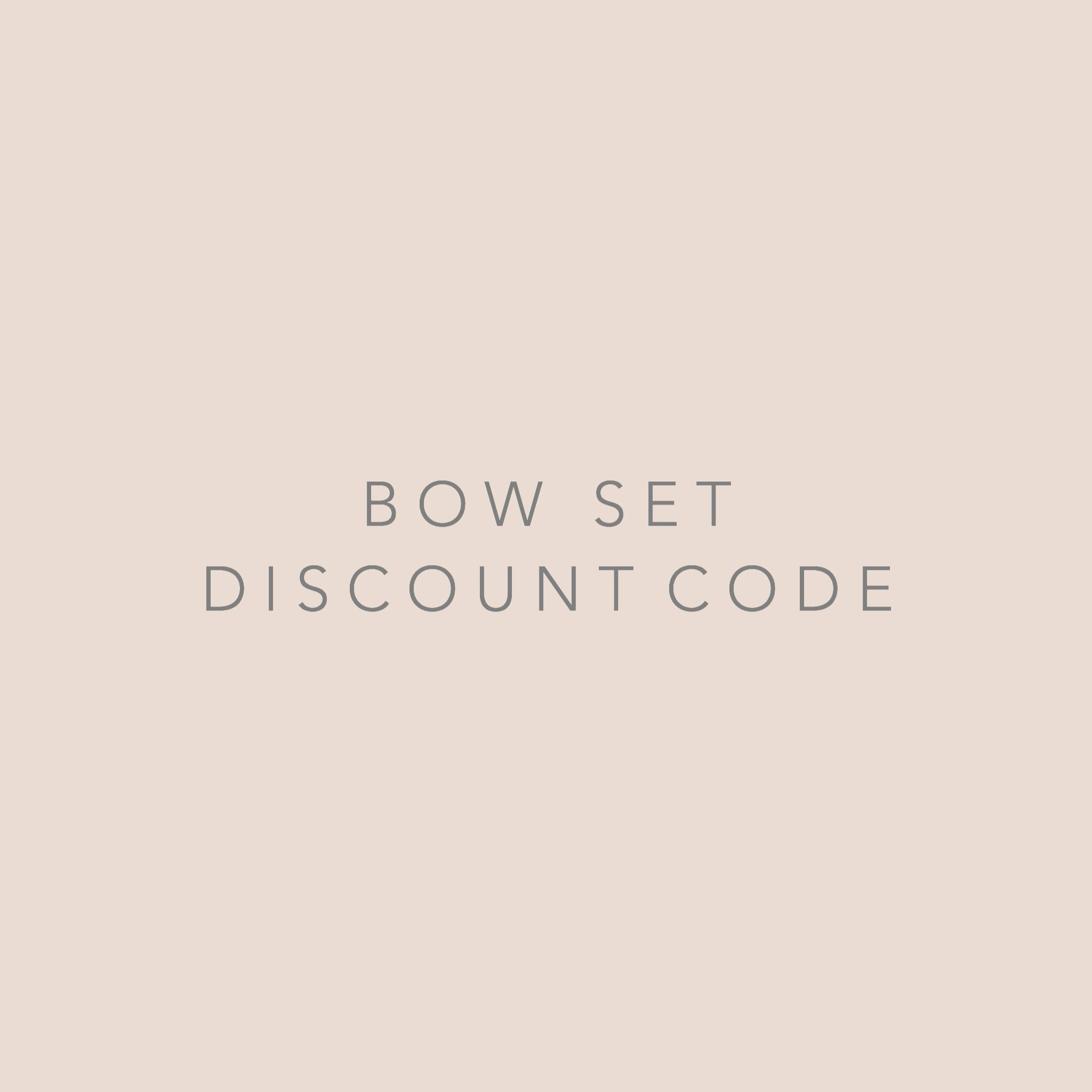 'BOWBUNDLE'  -  Bow Set Discount Code
