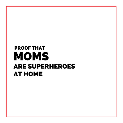 Proof That Moms Are Superheroes at Home