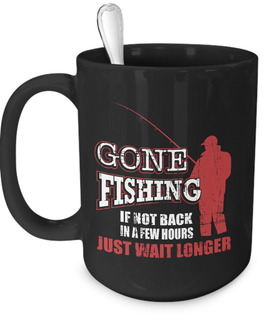 Coffee Mug - Gone Fishing, Just Wait!