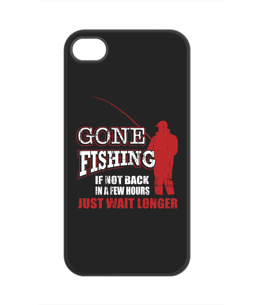Phone Case - Gone Fishing, Just Wait Longer!