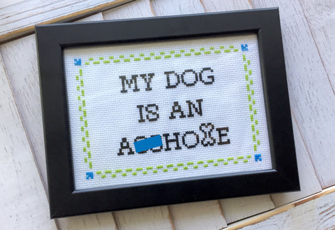 My DOG is an A**hole Cross Stitch DIY KIT Intermediate