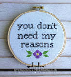 You Don't Need My Reasons Counted Cross Stitch DIY KIT Intermediate