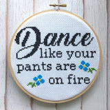 Dance Like Your Pants Are On Fire Counted Cross Stitch DIY KIT Intermediate
