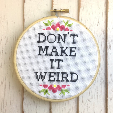 Don't Make It Weird Counted Cross Stitch Digital Pattern
