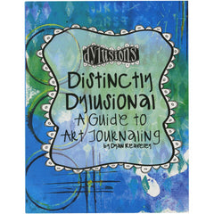 Dylusions - Distinctly Dylusional A Guide to Art Journaling