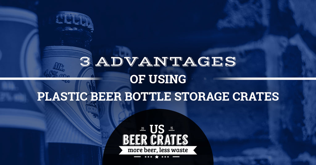 3 Advantages of Using Plastic Beer Bottle Storage Crates