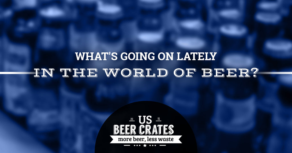 What's Going On Lately in the World of Beer?