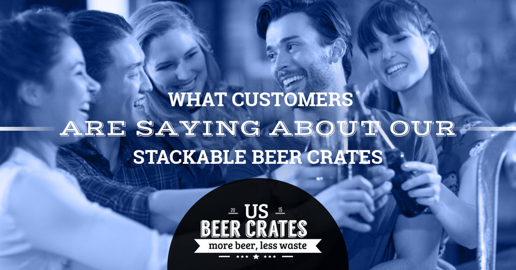 What Customers Are Saying About Our Stackable Beer Crates