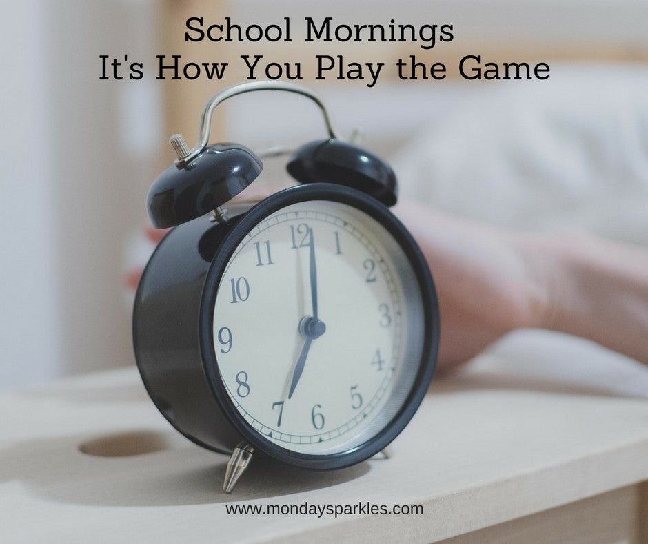 Surviving School Mornings: It's How You Play The Game