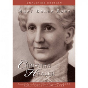 Biography Mary Baker Eddy: Christian Healer, Amplified