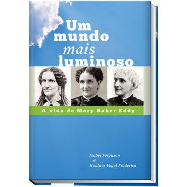 Biography: Um mundo mais luminoso: a vida de Mary Baker Eddy (Portuguese: A World More Bright)