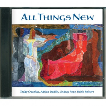 CD: All Things New Teddy Crecelius, Adrian Dahlin, Lindsay Pope, Robin Worth Reinert) acappella