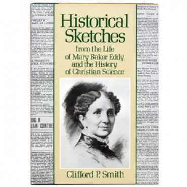 Historical Sketches from the Life of Mary Baker Eddy and the History of Christian Science by Clifford P. Smith