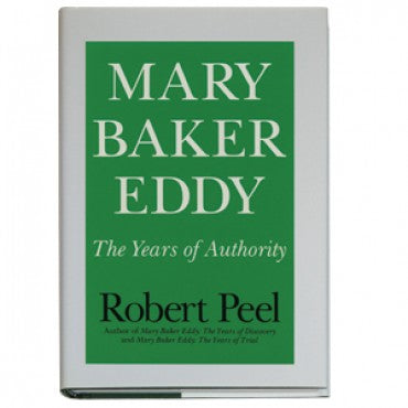 Mary Baker Eddy: The Years of Authority by Robert Peel Biography