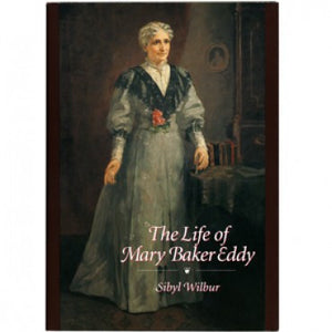 Biography: The Life of Mary Baker Eddy by Sibyl Wilbur