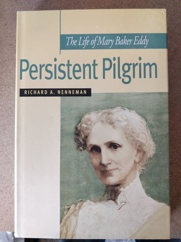 Biography: Persistent Pilgrim: The Life of Mary Baker Eddy by Richard A. Nenneman (HB)