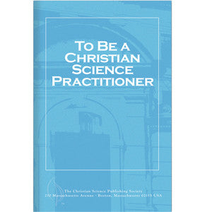 Pamphlet: To Be a Christian Science Practitioner