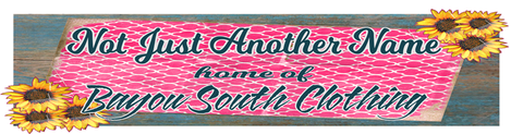 Not Just Another Name...Home of Bayou South Clothing