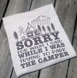 Sorry for What I Said While I Was Parking the Camper, Camper Shirt, Camping Shirt, RV Shirt
