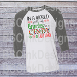 Christmas Design Transfer, Grinch Design, Cindy Lou Who, In a World Full of Grinches Be a Cindy Lou Who, Christmas Sublimation Transfer