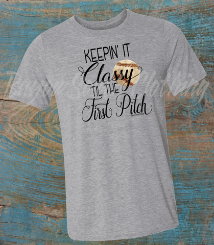 Keepin It Classy Til The First Pitch, Baseball Shirt, Baseball Girlfriend Shirt, Baseball Mom Shirt, Baseball Mom Tee, Baseball Mom TShirt