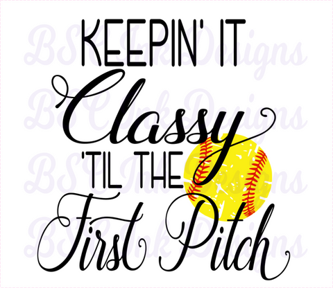 Softball Keepin' It Classy 'Til The First Pitch Digital Download, Instant Download, Sublimation Digital Download, Softball Mom, Softball