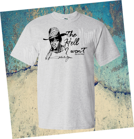 The Hell I Won't Shirt, John Wayne Quote, Country Shirt