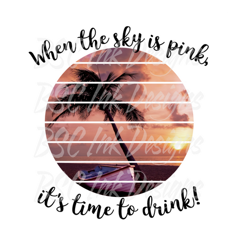 When the Sky is Pink it's Time to Drink Digital Download, Instant Download, Sublimation Digital Download, Beach, Happy Hour