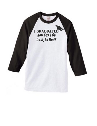 I Graduated Now Can I Go Back to Bed Shirt - Graduation Shirt - Sr Shirt - Senior Shirt