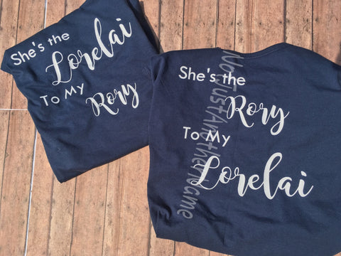 Gilmore Girls Shirt - Lorelai and Rory Shirt - She's the Lorelai to my Rory - She's the Rory to my Lorelai - Lorelai - Rory